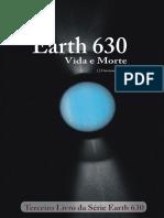 Earth 630 - Vida e Morte - Terceiro Livro - J.J.Gremmelmaier