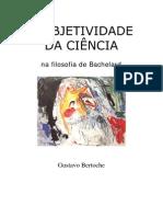 Gustavo Bertoche - A objetividade da ciência na filosofia de Bachelard
