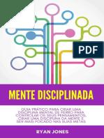 Mente-Disciplinada_-Guia-Prático-Para-Criar-Uma-Disciplina-Mental-De-Ferro-Para-Controlar-Os-Seus-Pe_1