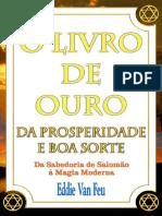 O Livro de Ouro da Prosperidade e da Boa Sorte Da Sabedoria de Salomão à Magia Moderna by Eddie Van Feu [Van Feu, Eddie]