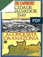 CarneiroA Cidade de Salvador (1549) - Uma Reconstituição Histórica. a Conquista Da Amazônia(Integral)