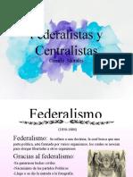 Federalistas y Centralistas.