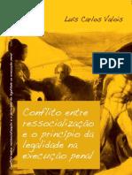 Conflito Entre Ressocialização e o Princípio Da Legalidade Na Execução Penal - Luis Carlos Valois