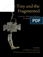 The Tiny and the Fragmented Miniature, Broken, Or Otherwise Incomplete Objects in the Ancient World by S. Rebecca Martin Stephanie M. Langin-Hooper Rosemary a. Joyce Jessica Faye Hughes Marian H. Feld (Z-lib.org)