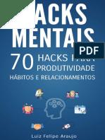 Hacks Mentais 70 Hacks para Produtividade, Hábitos e Relacionamentos by Luiz Felipe Araujo