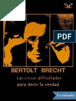 Las Cinco Dificultades Para Decir La Verdad - Bertolt Brecht