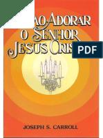 125806886 Joseph S Carrol Como Adorar o Senhor Jesus