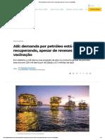 AIE_ demanda por petróleo está se recuperando, apesar de reveses em vacinação
