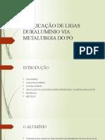 FINAL- FABRICAÇÃO DE LIGAS DURALUMÍNIO VIA METALURGIA DO PÓ