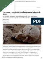 Una masacre hace 10.000 años habla sobre el origen de la guerra _ Ciencia _ EL PAÍS