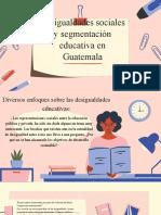 Desigualdades Sociales y Segmentación Educativa en Guatemala