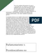 O parlamentarismo é um sistema de governo no qual o Chefe de Estado