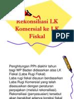 RekOnsiliAsi LK KomErsial ke LK Fiskal