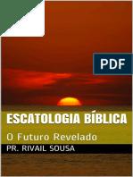 Escatologia Biblica_ O Futuro R - Pr. Rivail Sousa