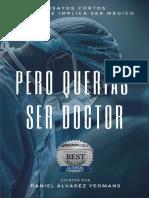PERO QUERÍAS SER DOCTOR Ensayos Cortos de Lo Que Implica Ser Médico.pdf · Versión 1