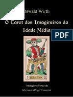 WIRTH, Oswald. O Tarot Dos Imagineiros Da Idade Média