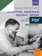 Scriitor Marinar Soldat Spion. Aventurile Secrete Ale Lui Ernest Hemingway 1935 1961 Nicholas Reynolds