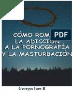 Cómo Romper La Adicción a La Pornografía y La Masturbación GEORGES INES B
