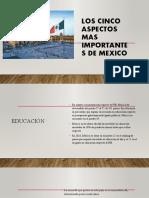 LOS 5 ASPECTOS MAS IMPORTANTES DE MEXICO