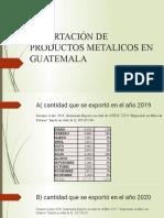 EXPORTACIÓN DE PRODUCTOS METALICOS EN GUATEMALA