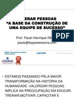 LIDERAR PESSOAS A BASE DA CONSTRUÇÃO DE UMA EQUIPE DE SUCESSO. Prof. Paulo Henrique Ribeiro paulo@topassessoria.com