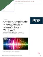 Onda + Amplitude + Frequência + Harmônicos = Timbre