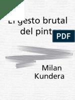 Milan Kundera - El Gesto Brutal Del Pintor