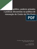 ARANTES, Pedro Fiori. Interesse público, poderes privados e práticas discursivas na política de renovação do Centro de São Paulo. PÓLIS, 2008