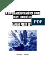 Carlos Perez Soto - La Divulgacion Cientifica Como Proyect[1]