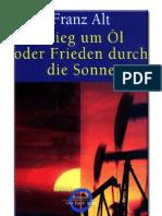 Alt, Franz - Krieg um Öl oder Frieden durch die Sonne