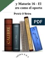 Aubrey y Maturin 16 - El Mar Oscuro Como El Oporto - Ptrick O'Brien