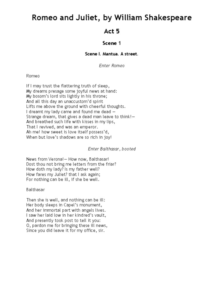 romeo and juliet act 5 scene (spoken by juliet in act 3, scene 2) this is a continuation of juliet's line above shakespeare is relying heavily on alliteration in this moment to illustrate juliet's desperation for the sun to set so romeo can come to her.