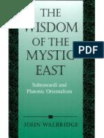 The wisdom of the mystic East- Suhrawardī and platonic orientalism By John Walbridge