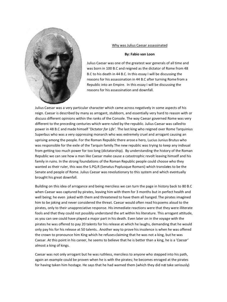 essay julius caesar assassination A+ student essay how are woman portrayed in julius caesar julius caesar is a play about men: their relationships, their culture, and their actionsin the male-dominated world of ancient rome, characters have a distinct understanding of what it means to be or act like a man.