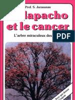 Jurasunas (Prof.) Serge - Le Lapacho et le cancer - L'arbre  miraculeux des Incas