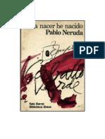 Neruda Pablo - Para Nacer He Nacido