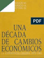 Alvaro Bardón et ál - Una década de cambios económico. La experiencia chilena 1973-1983.