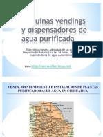 Maquinas Vendings de Agua Purificada y Maquina Expended or A de Garrafon en Chihuahua
