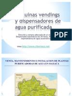 Maquinas Vendings de Agua Purificada y Maquina Expended or A de Garrafon en Oaxaca