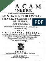 Oração funebre nas exéquias reais da Serenissima Rainha de Portugal D. Maria Francisca Isabel de Sabóia celebradas em 1684, por P. Rafael Bluteau [...], 1684