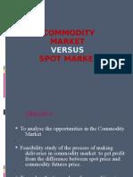 Commodity Mkt vs Spot Mkt