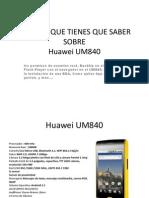 Todo Lo Que Tiene Que Sabes Sobre Huawei Um840