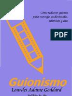 Guionismo Como Redactar Guiones Para Montajes Audiovisuales Television y Cine Lourdes Adamme Goddard