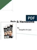 Fair and Handsome _ Jaya