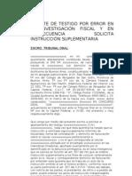 DESISTE DE TESTIGO POR ERROR EN LA INVESTIGACIÓN FISCAL Y SOLICITA INSTRUCCIÓN SUPLEMENTARIA