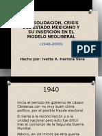 CONSOLIDACIÓN, CRISIS Y  NEOLIBERALISMO DEL ESTADO MEXICANO por ivette AHV