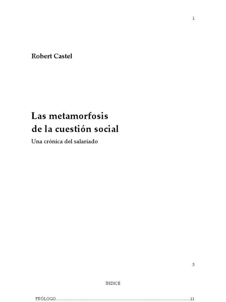 Castel, Robert - [1995/1997] LA METAMORFOSIS DE LA CUESTIÓN SOCIAL