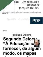 Aula 10- Educação – Um tesouro a descobrir-Jacques Delors