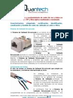 Diseño, instalación y mantenimiento de redes de voz y datos en cablado UTP, FTP, STP y fibra óptica multimodo o nonomodo. Conectorizacion, etiquetado, certificación, identificación, canalización y tendido de redes de cableado en cobre o fibra.
