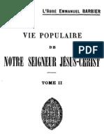 Vie populaire de Notre-Seigneur Jésus-Christ Abbé Emmanuel Barbier - ( Tome 2 )